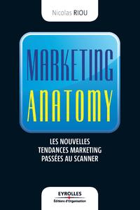 Marketing anatomy, LES NOUVELLES TENDANCES DU MARKETING PASSÉES AU SCANNER