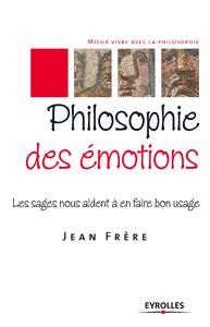 Philosophie des émotions, LES SAGES NOUS AIDENT À EN FAIRE BON USAGE