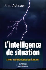 L'intelligence de situation, SAVOIR EXPLOITER TOUTES LES SITUATIONS