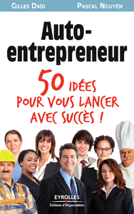 Auto-entrepreneur, 50 IDÉES POUR VOUS LANCER AVEC SUCCÈS