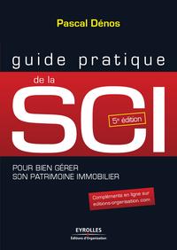 Guide pratique de la SCI, POUR BIEN GÉRER SON PATRIMOINE IMMOBILIER