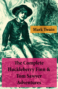 The Complete Huckleberry Finn & Tom Sawyer Adventures (Unabridged)