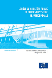 Le rôle du ministère public en dehors du système de justice pénale - Recommandation CM/Rec(2012) 11 et exposé des motifs