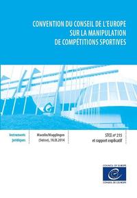 Convention du Conseil de l'Europe sur la manipulation de compétitions sportives - Série des Traités du Conseil de l'Europe n° 215 et rapport explicatif
