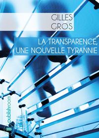 La transparence, une nouvelle tyrannie
