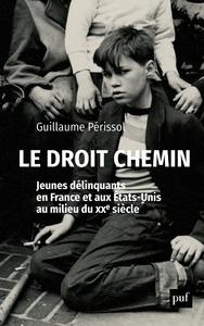 Image de couverture (Le droit chemin. Jeunes délinquants en France et aux États-Unis au milieu du XXe siècle)