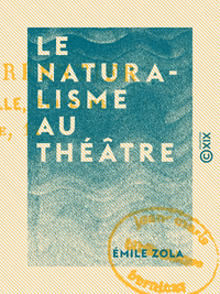 Le Naturalisme au théâtre, LES THÉORIES ET LES EXEMPLES