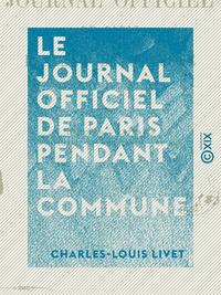 Le Journal officiel de Paris pendant la Commune - 20 Mars - 24 Mai 1871