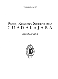 Livre numérique Poder, religión y sociedad en la Guadalajara del siglo XVII