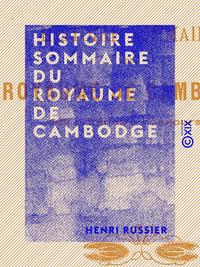 Histoire sommaire du royaume de Cambodge - Des origines ? nos jours