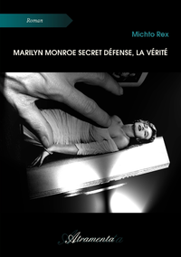 Marilyn Monroe secret défense, la vérité
