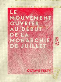 Le Mouvement ouvrier au début de la monarchie de Juillet - 1830-1834