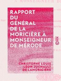 Rapport du général de La Moricière à Monseigneur de Mérode, SUR LES OPÉRATIONS DE L'ARMÉE PONTIFICALE, CONTRE L'INVASION PIÉMONTAISE DANS LES MARCHES DE L'OMBRI