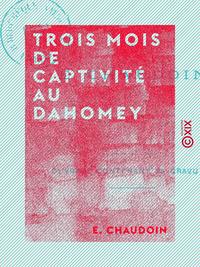 Trois mois de captivité au Dahomey