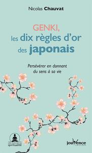Genki : les dix règles d'or des Japonais : persévérer en donnant du sens à sa vie