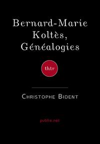 Livre numérique Bernard-Marie Koltès, Généalogies