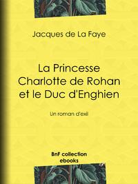 La Princesse Charlotte de Rohan et le Duc d'Enghien, Un roman d'exil