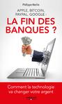 Livre numérique Apple, Bitcoin, Paypal, Google : La Fin des banques ?