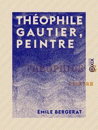 Th?ophile Gautier, peintre