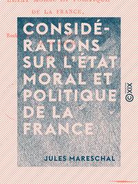 Consid?rations sur l'?tat moral et politique de la France - Et recherches sur ses v?ritables int?r?t