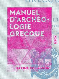 Manuel d'arch?ologie grecque