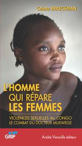 L'homme qui répare les femmes : violences sexuelles au Congo : le combat du docteur Denis Mukwege
