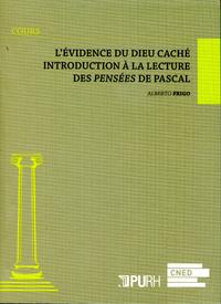 L'?vidence du Dieu cach? - Introduction ? la lecture des Pens?es de Pascal