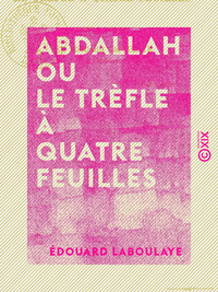 Abdallah ou le Trèfle à quatre feuilles - Conte arabe