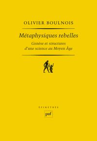 Métaphysiques rebelles, Genèse et structures d'une science au Moyen Âge
