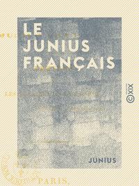 Le Junius fran?ais - Lettres sur les affaires de la France