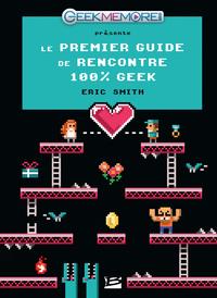 Le Premier guide de rencontres 100% Geek