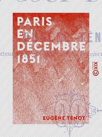 Paris en d?cembre 1851, ?tude historique sur le coup d'?tat