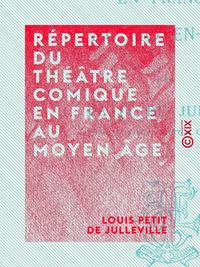 Répertoire du théâtre comique en France au Moyen Âge, HISTOIRE DU THÉÂTRE EN FRANCE