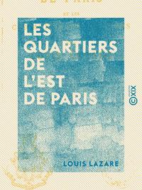 Les Quartiers de l'est de Paris - Et les communes suburbaines