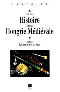 Histoire de la Hongrie médiévale. Tome I