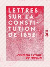 Lettres sur la Constitution de 1852