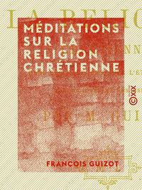 Méditations sur la religion chrétienne, Dans ses rapports avec l'état actuel des sociétés et des esprits