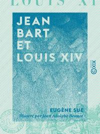 Jean Bart et Louis XIV - Drames maritimes du XVIIe si?cle