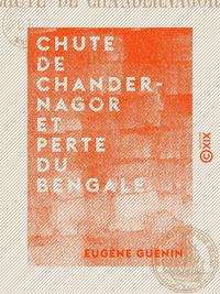 Chute de Chandernagor et perte du Bengale
