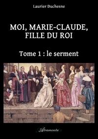 Moi, Marie-Claude, Fille du Roi, Tome 1?: le serment