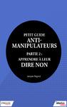 Livre numérique Petit guide anti-manipulateur - Partie 2 : apprendre à leur dire non