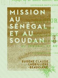 Mission au S?n?gal et au Soudan, Voyage de M. Andr? Lebon, ministre des Colonies (octobre-novembre 1897)