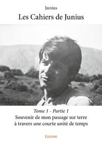 Les Cahiers de Junius - Tome 1 - Partie 1
