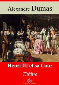Henri III et sa cour – suivi d'annexes