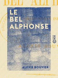 Le Bel Alphonse, Grand roman in?dit