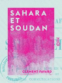 Sahara et Soudan - Essai sur la mise en valeur du Sahara et sur les communications du centre africai