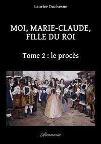 Moi, Marie-Claude, Fille du Roi, Tome 2?: le proc?s
