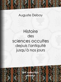Histoire des sciences occultes depuis l'antiquit? jusqu'? nos jours
