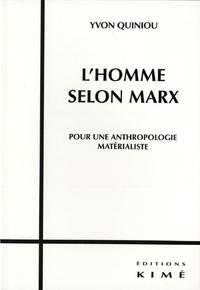 L'HOMME SELON MARX, Pour une anthropologie matérialiste