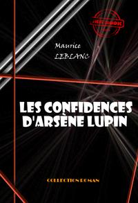 Les confidences d'Arsène Lupin, édition intégrale